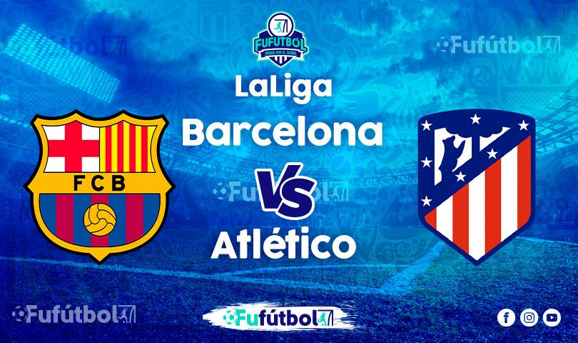 Ver Barcelona vs Atlético en VIVO y en DIRECTO ONLINE por Internet
