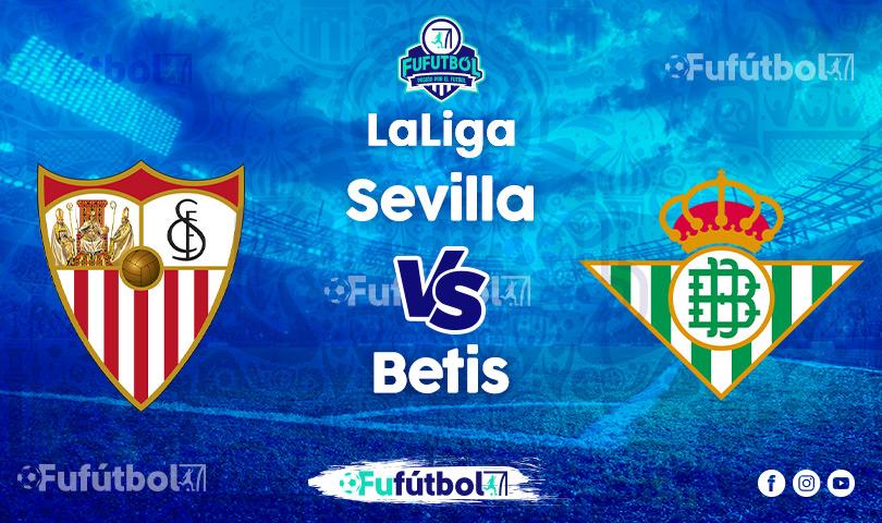 Ver Sevilla vs Betis EN VIVO y EN DIRECTO ONLINE por internet