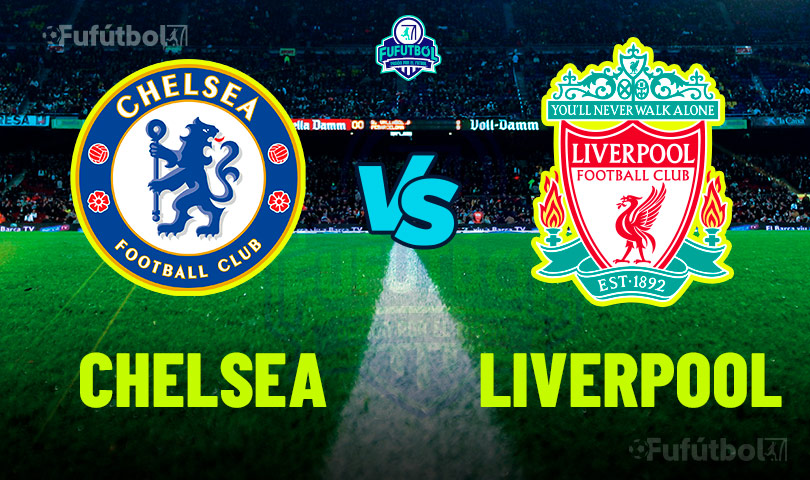 Chelsea vs Liverpool en VIVO y en DIRECTO la Premier League