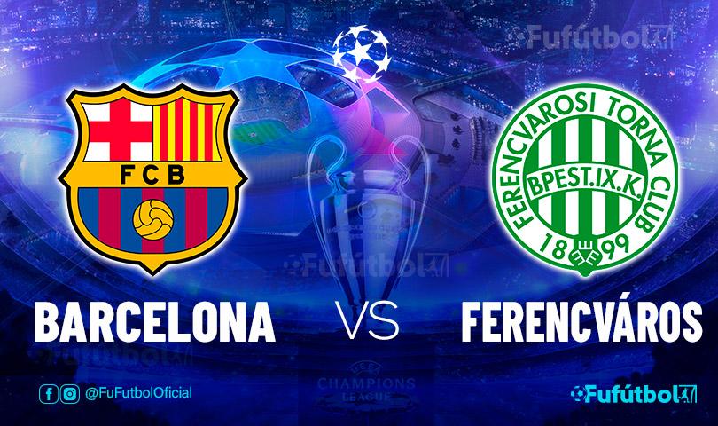 Ver Barcelona vs Ferencvaros en EN VIVO y EN DIRECTO ONLINE por internet