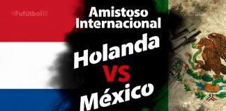 Holanda vs México en VIVO y en DIRECTO Amistoso FIFA