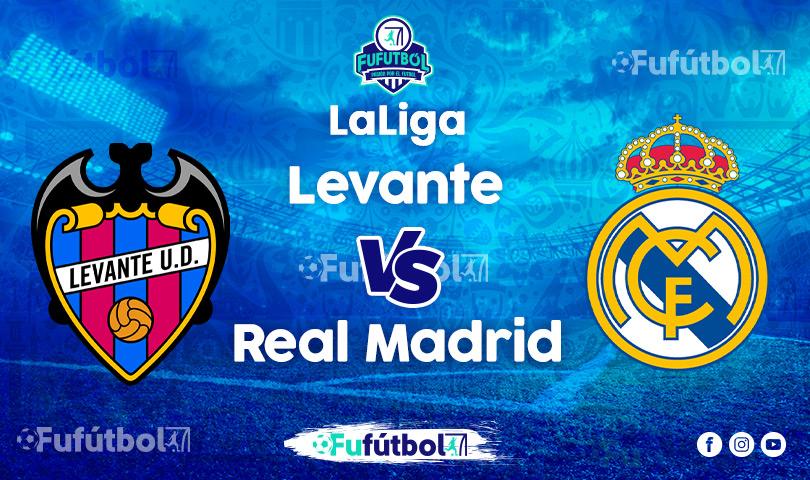 Ver Levante vs Real Madrid en EN VIVO y EN DIRECTO ONLINE por Internet
