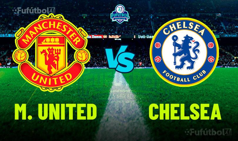 Ver Manchester United vs Chelsea en VIVO y en DIRECTO ONLINE por Internet