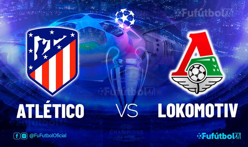 Ver Atlético vs Lokomotiv en EN VIVO y EN DIRECTO ONLINE por internet