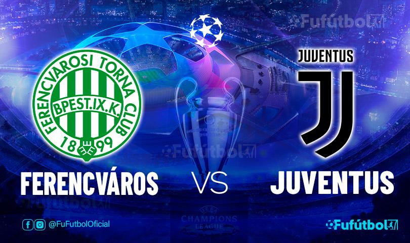 Ver Ferencváros vs Juventus en EN VIVO y EN DIRECTO ONLINE por internet