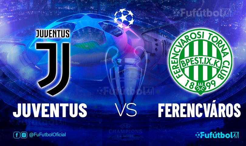 Ver Juventus vs Ferencváros en EN VIVO y EN DIRECTO ONLINE por internet