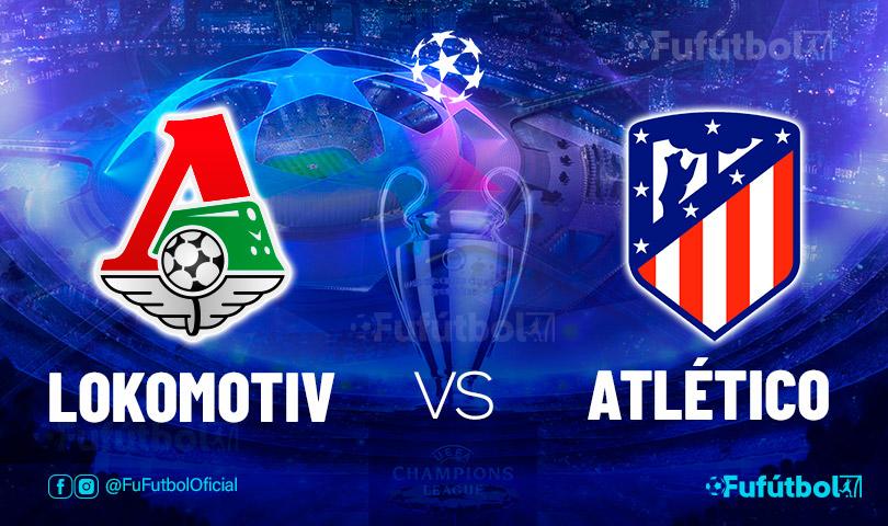 Ver Lokomotiv vs Atlético en EN VIVO y EN DIRECTO ONLINE por internet