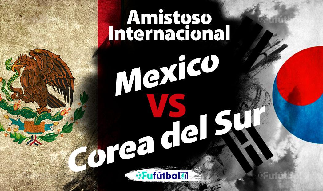 Ver México vs Corea del Sur en EN VIVO GRATIS y EN DIRECTO ONLINE por internet
