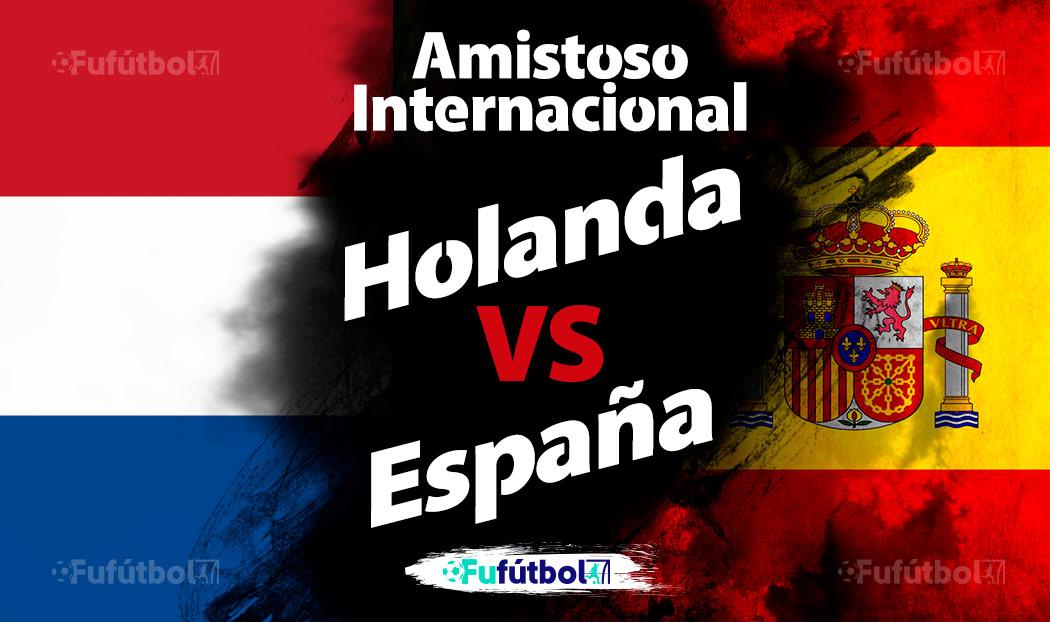 Ver Holanda vs España en EN VIVO GRATIS y EN DIRECTO ONLINE por internet