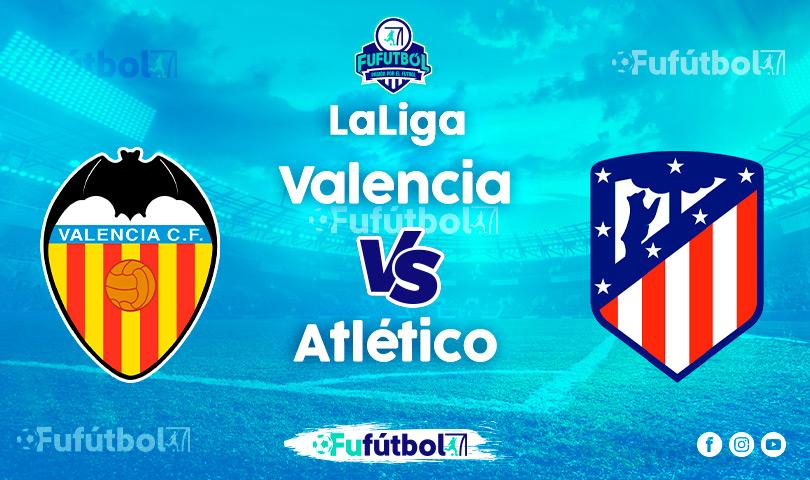 Ver Valencia vs Atléticoen EN VIVO y EN DIRECTO ONLINE por Internet
