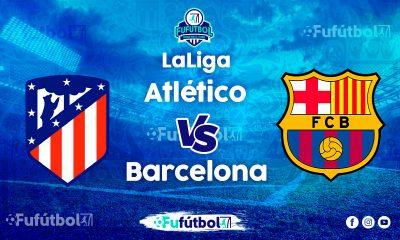 Atlético vs Barcelona en VIVO Online y en DIRECTO la Liga Española