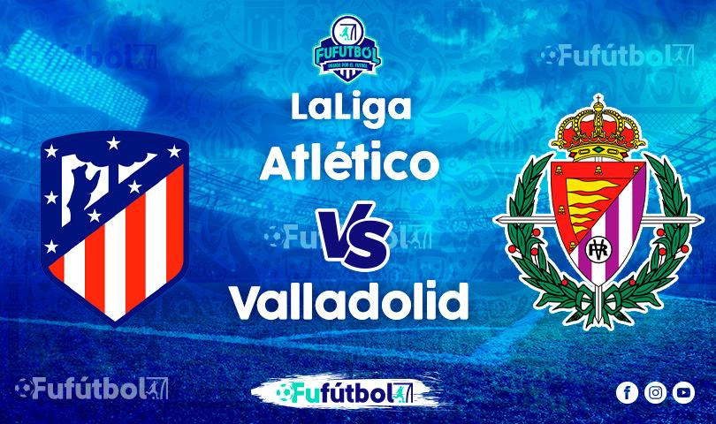 Ver Atlético vs Valladoliden VIVO y en DIRECTO ONLINE por Internet