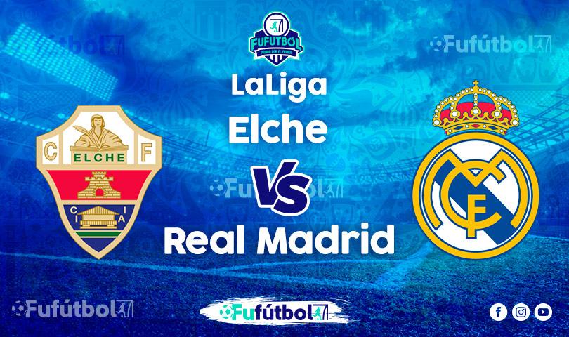 Ver Elche vs Real Madrid en EN VIVO y EN DIRECTO ONLINE por Internet