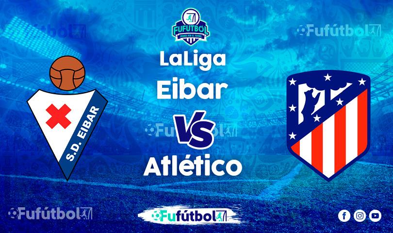 Ver Eibar vs Atléticoen EN VIVO y EN DIRECTO ONLINE por Internet