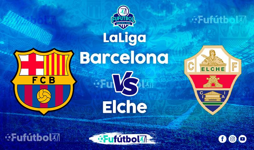 Ver Barcelona vs Elche EN VIVO y EN DIRECTO ONLINE por internet