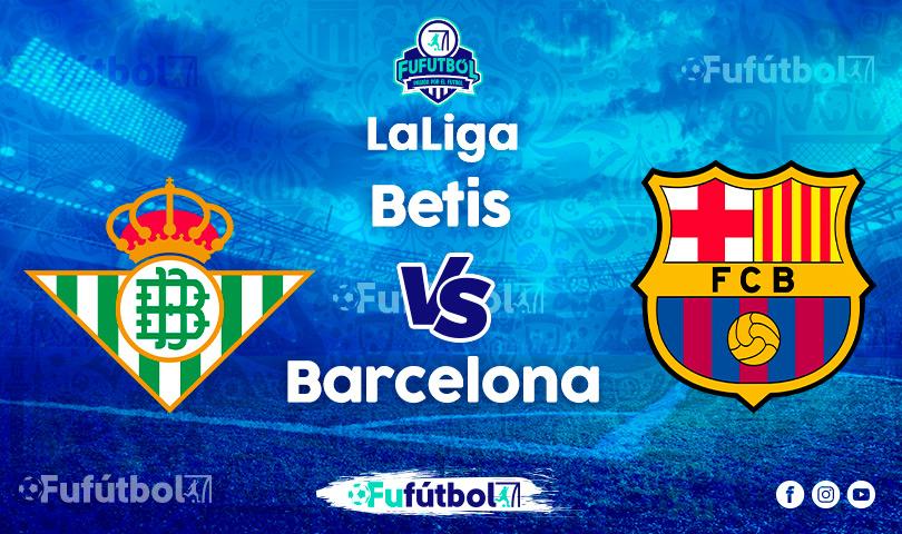 Ver Betis vs Barcelona EN VIVO y EN DIRECTO ONLINE por internet