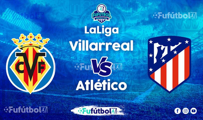 Ver Villarreal vs Atlético en VIVO y en DIRECTO ONLINE por Internet