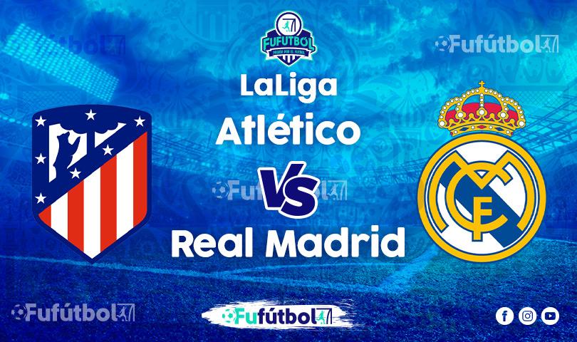 Ver Atlético vsReal Madrid en VIVO y en DIRECTO ONLINE por Internet