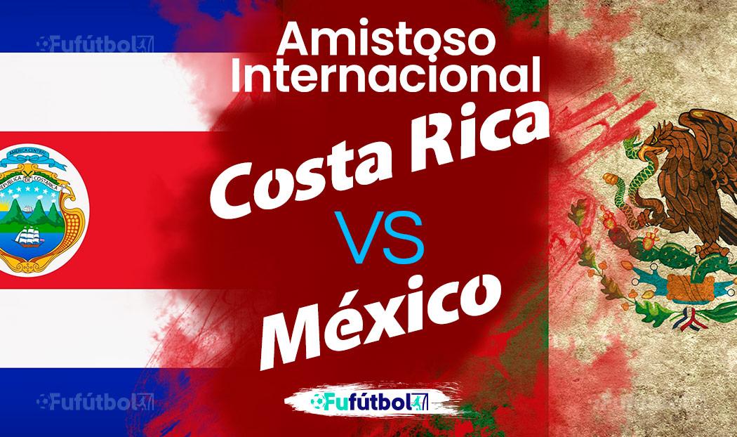 Ver Costa Rica vs México en EN VIVO GRATIS y EN DIRECTO ONLINE por internet
