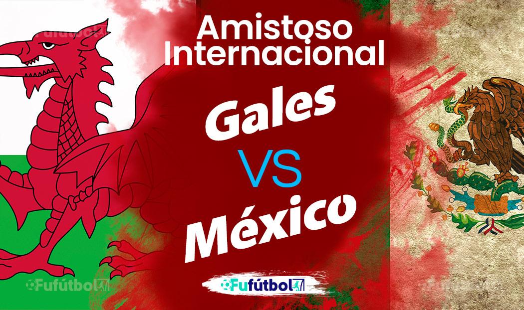 Ver Gales vs México en EN VIVO GRATIS y EN DIRECTO ONLINE por internet