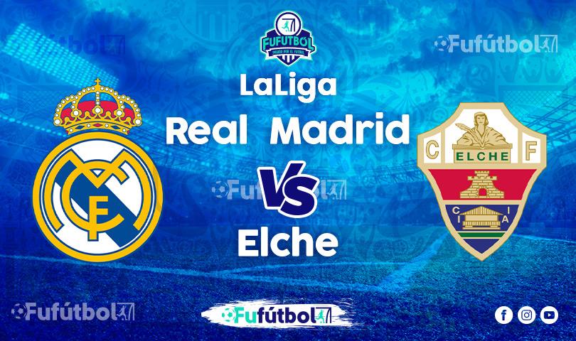 Ver Real Madrid vs Elche en EN VIVO y EN DIRECTO ONLINE por Internet