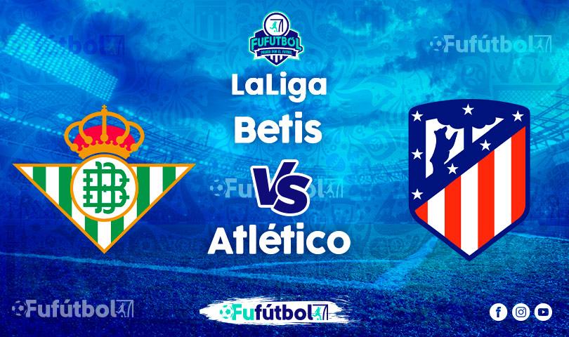 Ver Betis vs AtléticoEN VIVO y EN DIRECTO ONLINE por internet
