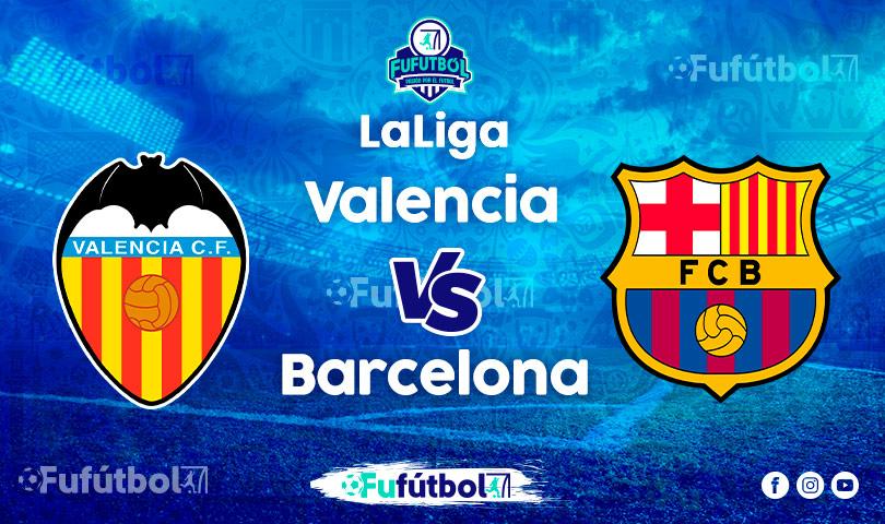 Ver Valencia vs Barcelona EN VIVO y EN DIRECTO ONLINE por internet