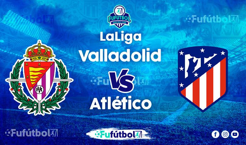 Ver Valladolid vs Atléticoen EN VIVO y EN DIRECTO ONLINE por Internet