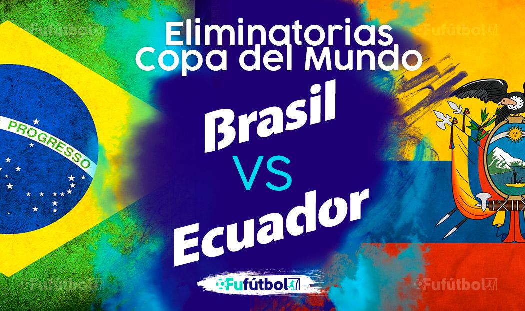 Ver Brasil vs Ecuador en EN VIVO y EN DIRECTO ONLINE por internet