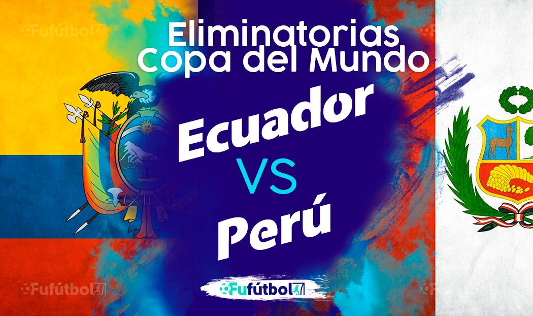 Ver Ecuador vs Perú en EN VIVO y EN DIRECTO ONLINE por internet