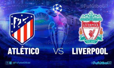 Atlético vs Liverpool en VIVO Online y en DIRECTO la Champions League